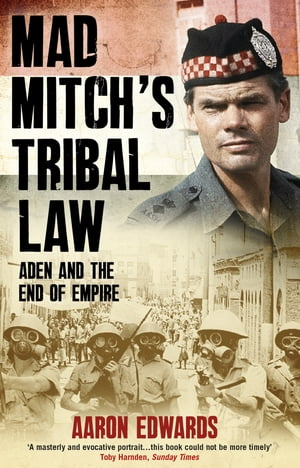 Mad Mitch's Tribal Law Aden and the End of Empire