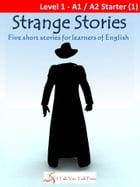 Strange Stories: Five short stories for learners of English by I Talk You Talk Press