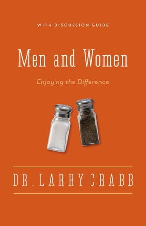 Men and Women: Enjoying the Difference by Larry Crabb