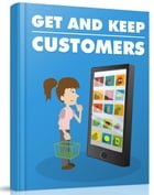 Get And Keep Customers by Anonymous