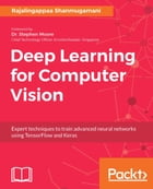 Deep Learning for Computer Vision: Expert techniques to train advanced neural networks using TensorFlow and Keras by Rajalingappaa shanmugamani