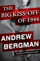The Big Kiss-Off of 1944 by Andrew Bergman