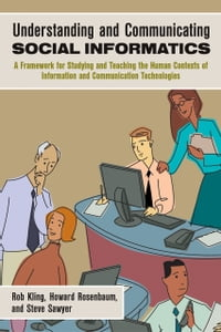 Understanding and Communicating Social Informatics: A Framework for Studying and Teaching the Human…