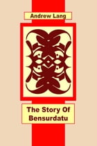 The Story Of Bensurdatu by Andrew Lang