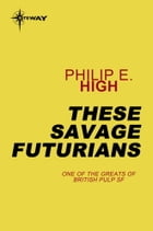 These Savage Futurians by Philip E. High