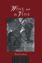 Wine and the Vine: An Historical Geography of Viticulture and the Wine Trade by Tim Unwin