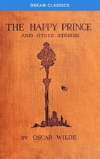 The Happy Prince and Other Tales (Dream Classics) by Oscar Wilde