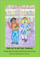 The Cat's Got My Tongue- A book about Shyness and Performance Anxiety by Doctor Harmony