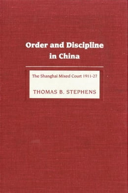 Book Order and Discipline in China: The Shanghai Mixed Court 1911-1927 by Stephens, Thomas B.