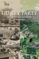 Guilty Party: the International Community in Afghanistan: WITH 2016 EPILOGUE