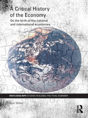 A Critical History of the Economy On the birth of the national and international economies