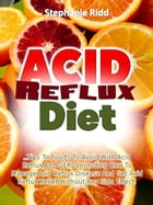 Acid Reflux Diet: Tips to Foods to Avoid With Acid Reflux and GERD Including How to Manage Acid Reflux Disease and Get Acid Reflux Relief without Any  by Stephanie Ridd