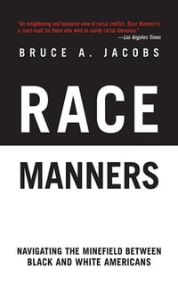 Race Manners: Navigating the Minefield Between Black and White Americans