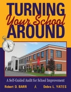Turning Your School Around: A Self-Guide Audit for School Improvement by Robert Barr