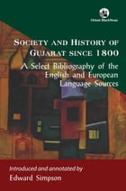 Society and History of Gujarat since 1800: A Select Bibliography of the English and European…