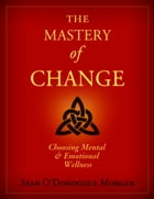 The Mastery of Change (Full Version) by Sean O'Donoghue Morgan