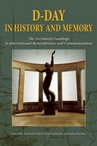 D-Day in History and Memory: The Normandy Landings in International Remembrance and Commemoration