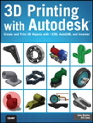 3D Printing with Autodesk Create and Print 3D Objects with 123D,  AutoCAD and Inventor