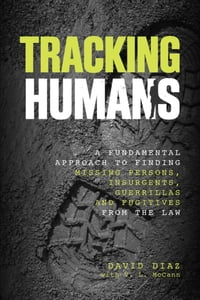 Tracking Humans: A Fundamental Approach to Finding Missing Persons, Insurgents, Guerrillas, and…