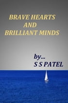 BRAVE HEARTS AND BRILLIANT MINDS by S S  Patel