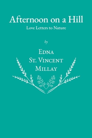 Afternoon on a Hill - Love Letters to Nature by Edna St. Vincent Millay