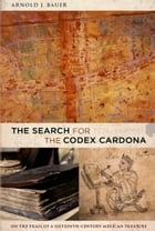 The Search for the Codex Cardona by Arnold Bauer
