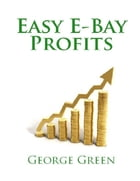 Easy E-Bay Profits by George Green