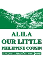Alila, Our Little Philippine Cousin by Mary Hazelton Blanchard Wade