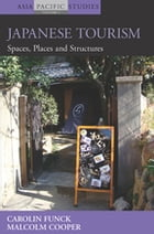 Japanese Tourism: Spaces, Places and Structures by Carolin Funck