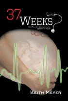 37 Weeks: One Family's Journey Into Cerebral Palsy by Keith Meyer