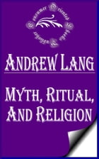 Myth, Ritual, and Religion (Annotated) by Andrew Lang