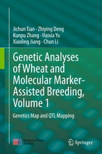 Genetic Analyses of Wheat and Molecular Marker-Assisted Breeding, Volume 1: Genetics Map and QTL…
