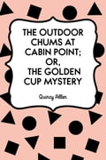 The Outdoor Chums at Cabin Point; Or, The Golden Cup Mystery 802f0137-47bf-4986-a44a-63f71e6c5bbb