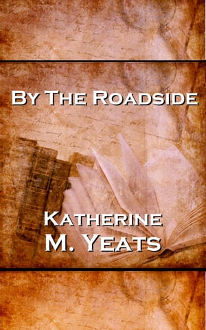 By The Roadside by Katherine M Yates