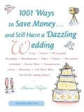 1001 Ways To Save Money. . . and Still Have a Dazzling Wedding