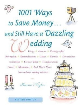 Book 1001 Ways To Save Money . . . and Still Have a Dazzling Wedding by Naylor, Sharon