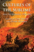 Cultures of the Sublime: Selected Readings, 1750-1830 by Dr Cian Duffy
