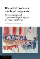 Rhetorical Processes and Legal Judgments: How Language and Arguments Shape Struggles for Rights and…