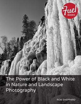 Book The Power of Black and White in Nature and Landscape Photography by Rob Sheppard
