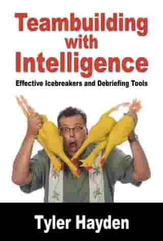 Team Building with Intelligence: Tools for effectively Debriefs and Icebreakers by Tyler Hayden