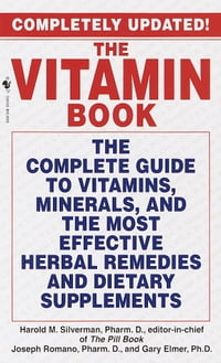 The Vitamin Book: The Complete Guide to Vitamins, Minerals, and the Most Effective Herbal Remedies…