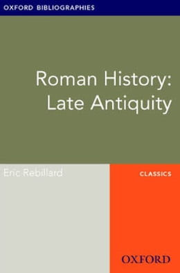 Book Roman History: Late Antiquity: Oxford Bibliographies Online Research Guide by Eric Rebillard
