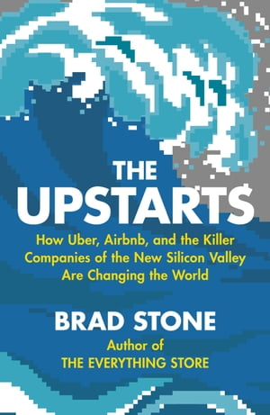 The Upstarts How Uber,  Airbnb and the killer companies of the new silicon valley are changing the world