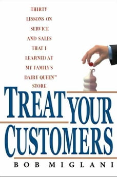 Treat Your Customers: Thirty Lessons on Service and Sales That I Learned at My Family's Dairy Queen…