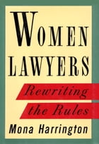 Women Lawyers: Rewriting the Rules by Mona Harrington