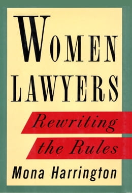 Book Women Lawyers: Rewriting the Rules by Mona Harrington
