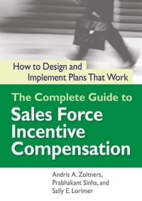 The Complete Guide to Sales Force Incentive Compensation: How to Design and Implement Plans That…