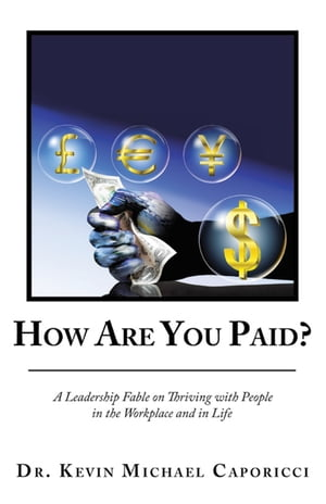How Are You Paid?: A Leadership Fable on Thriving with People in the Workplace and in Life