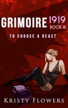 Grimoire 1919: To Choose A Beast by Kristy Flowers