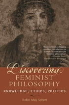 Discovering Feminist Philosophy: Knowledge, Ethics, Politics